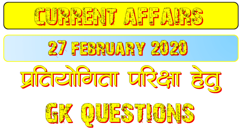 27 February 2020 Current affairs