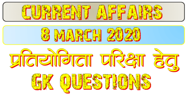 8 March 2020 Current affairs