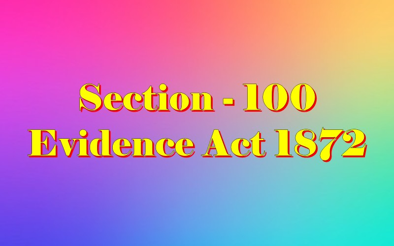 Section 100 of Indian Evidence Act