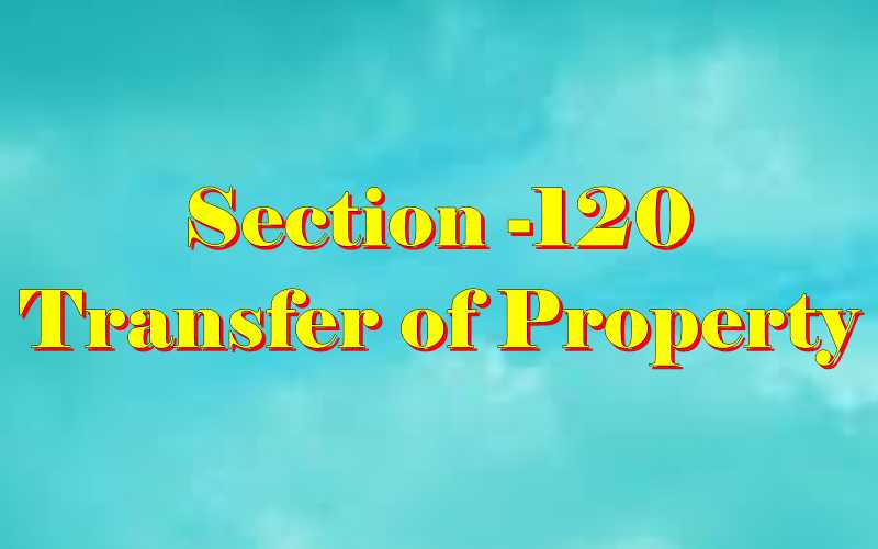 Section 120 of Transfer of property Act