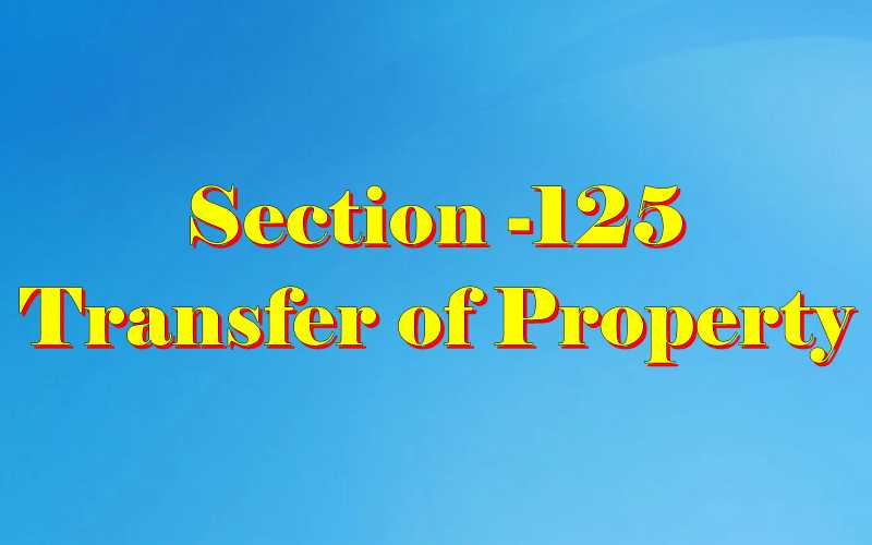 Section 125 of Transfer of property Act