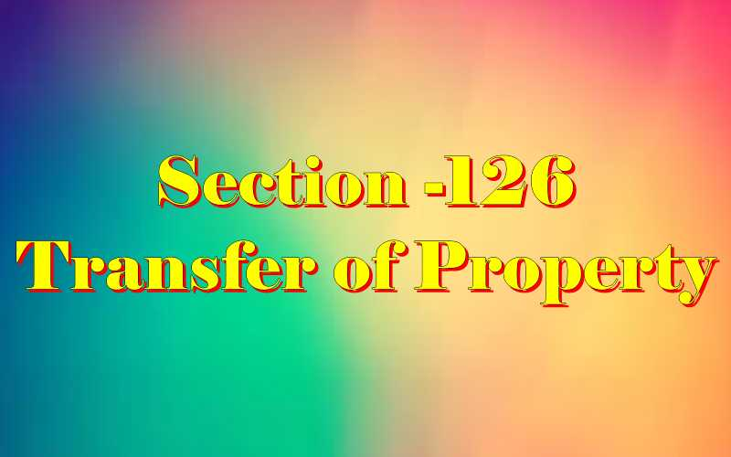 Section 126 of Transfer of property Act