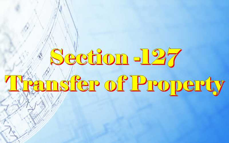 Section 127 of Transfer of property Act