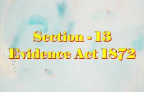 Section 13 of Indian Evidence Act