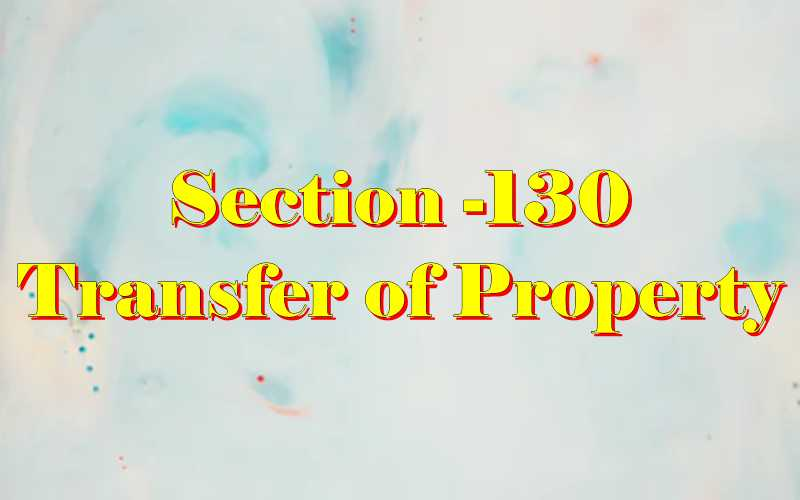 Section 130 of Transfer of property Act