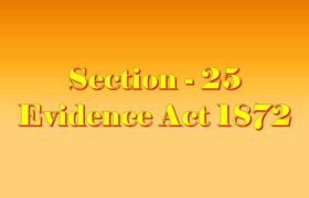 Section 25 of Indian Evidence Act