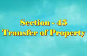Section 45 of Transfer of property Act