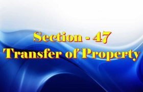 Section 47 of Transfer of property Act
