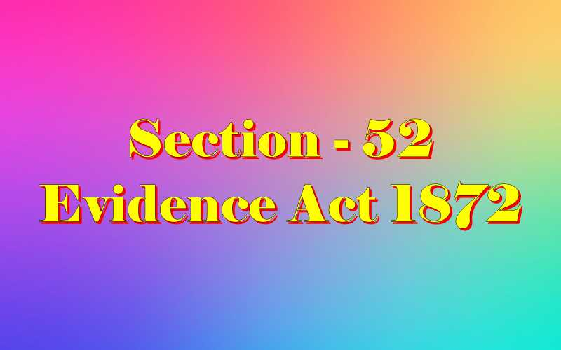 Section 52 of Indian Evidence Act