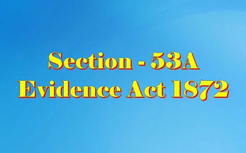 Section 53A of Indian Evidence Act