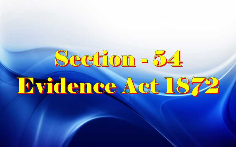 Section 54 of Indian Evidence Act
