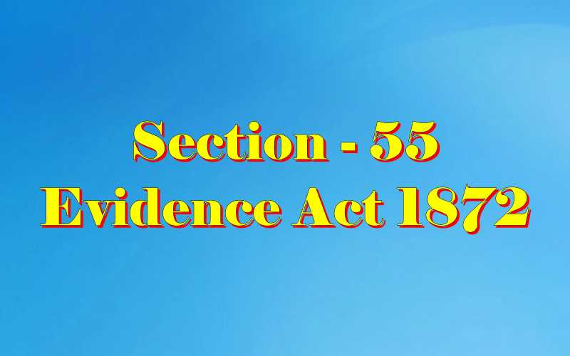 Section 55 of Indian Evidence Act