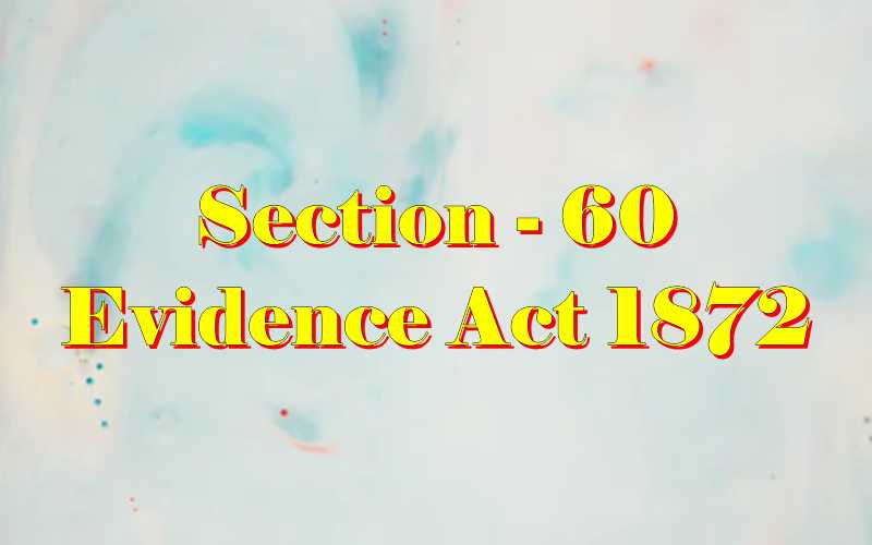 Section 60 of Indian Evidence Act