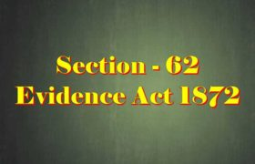 Section 62 of Indian Evidence Act