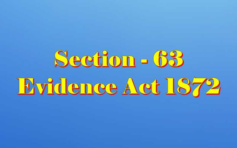 Section 63 of Indian Evidence Act