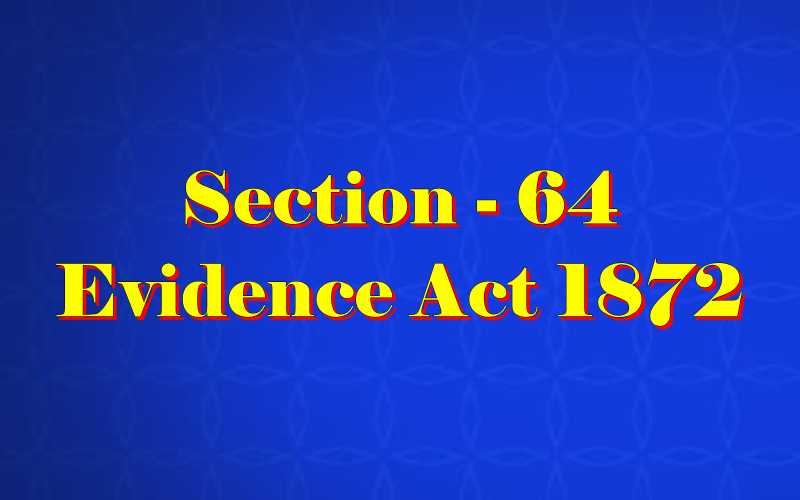 Section 64 of Indian Evidence Act