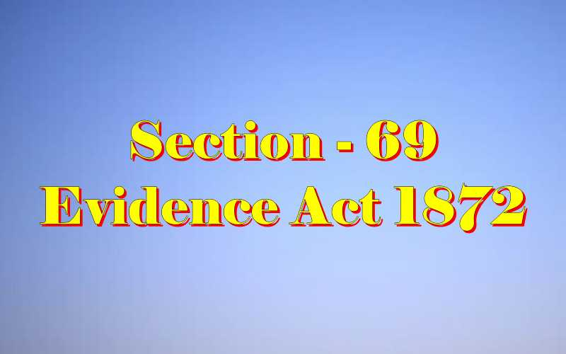 Section 69 of Indian Evidence Act