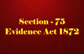 Section 75 of Indian Evidence Act