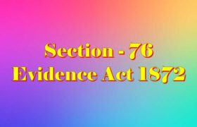 Section 76 of Indian Evidence Act