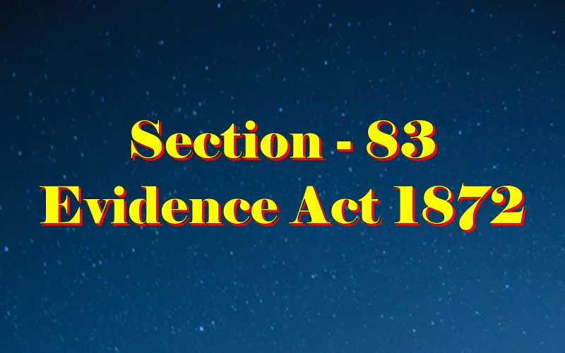 Section 83 of Indian Evidence Act