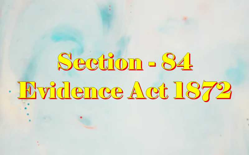 Section 84 of Indian Evidence Act