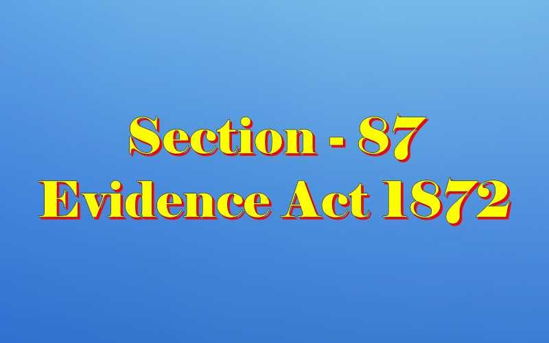 Section 87 of Indian Evidence Act