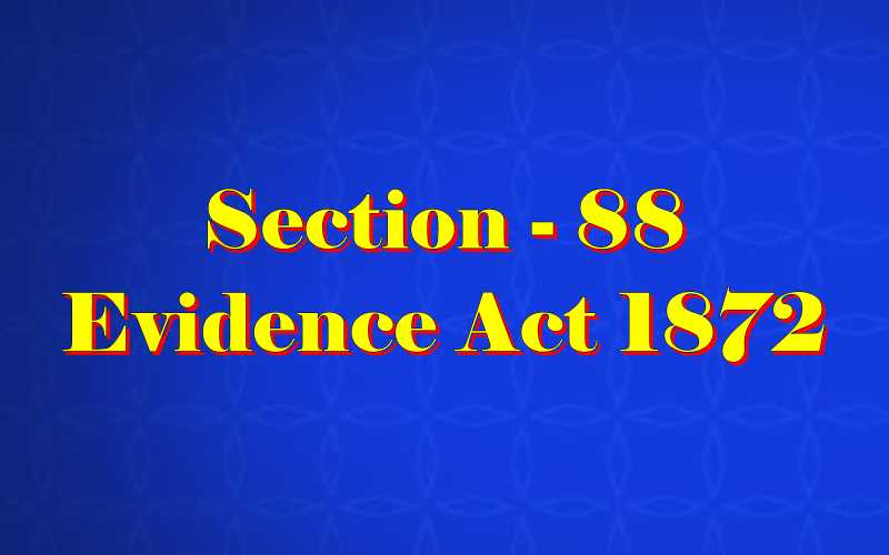 Section 88 of Indian Evidence Act