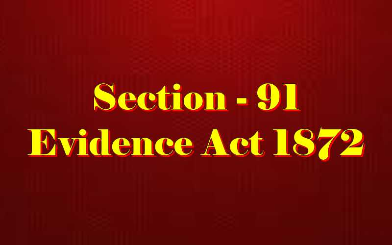 Section 91 of Indian Evidence Act