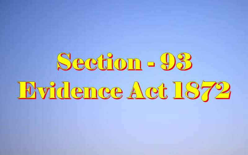 Section 93 of Indian Evidence Act