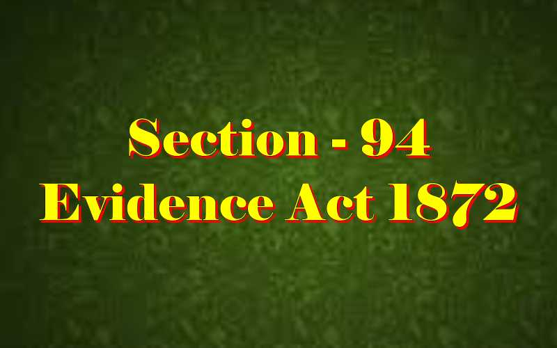 Section 94 of Indian Evidence Act
