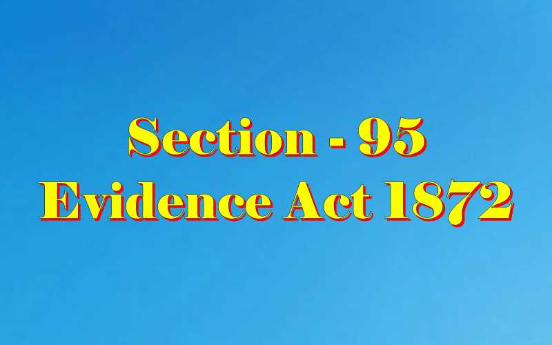Section 95 of Indian Evidence Act