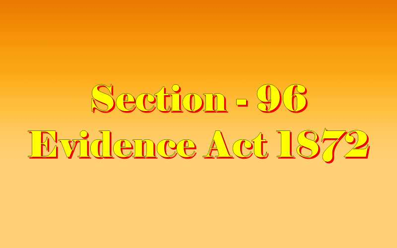 Section 96 of Indian Evidence Act