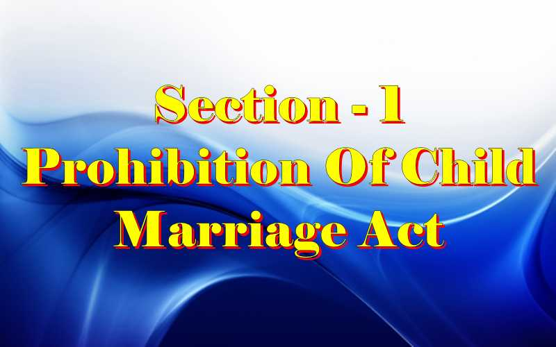 Section 1 of Child Marriage Act
