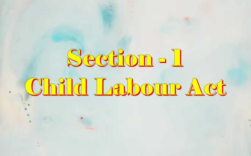 Section 1 of Child Labour Act