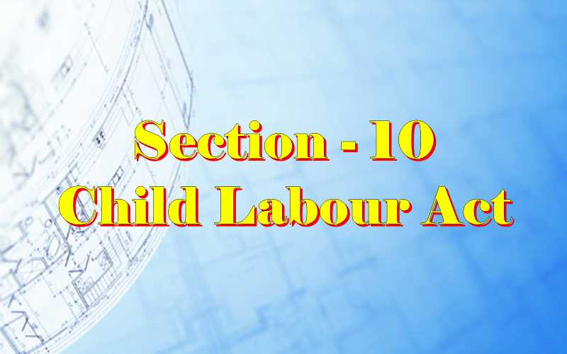 Section 10 of Child Labour Act