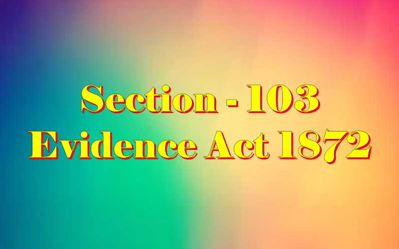 Section 103 of Indian Evidence Act