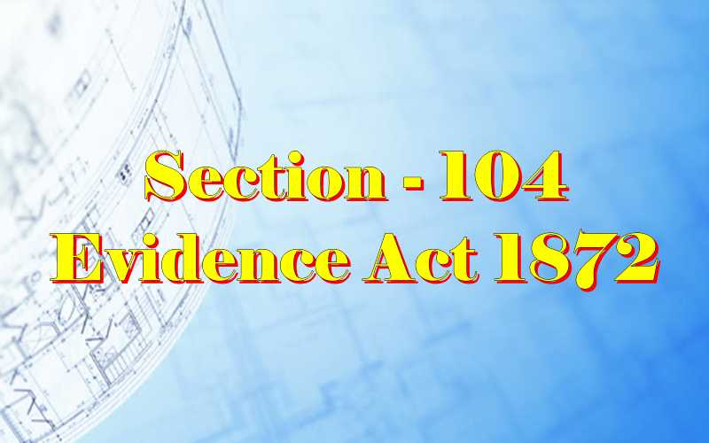 Section 104 of Indian Evidence Act
