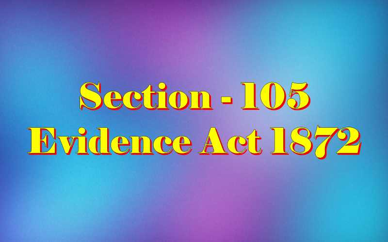 Section 105 of Indian Evidence Act