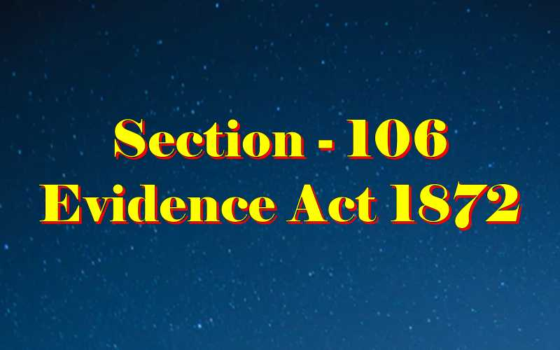 Section 106 of Indian Evidence Act