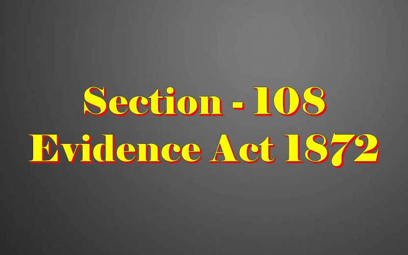 Section 108 of Indian Evidence Act