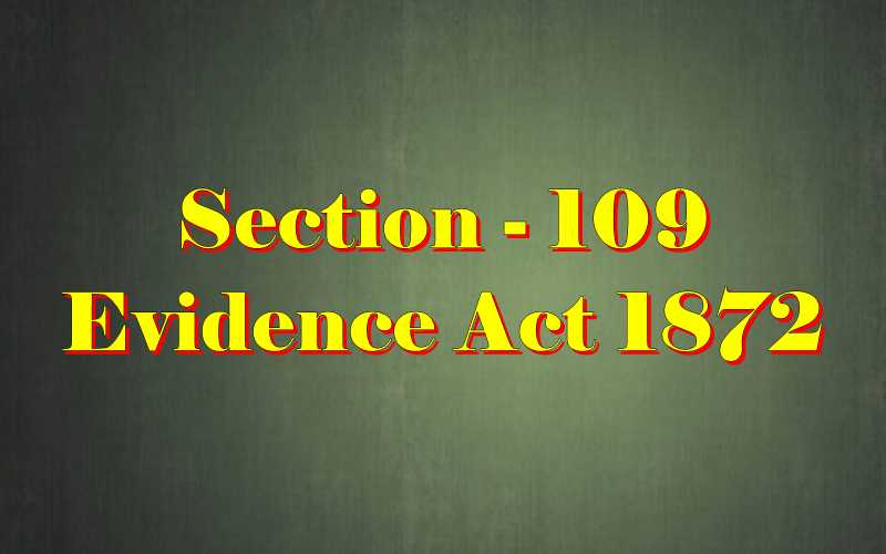Section 109 of Indian Evidence Act
