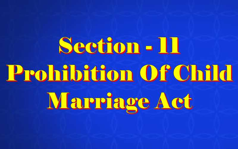 Section 11 of Child Marriage Act