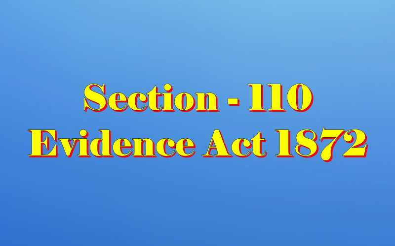 Section 110 of Indian Evidence Act