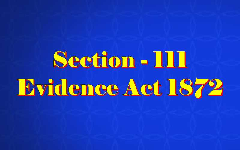 Section 111 of Indian Evidence Act