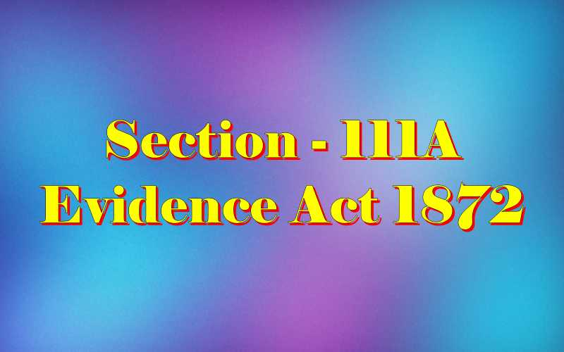 Section 111A of Indian Evidence Act