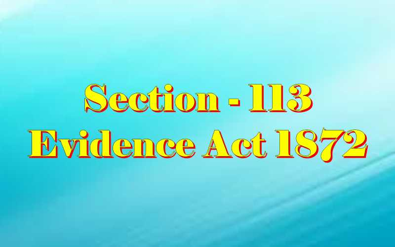 Section 113 of Indian Evidence Act