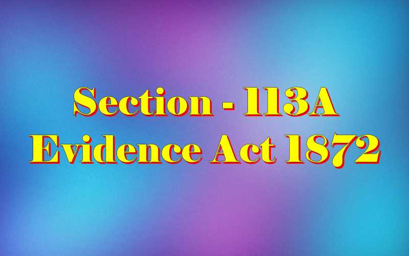 Section 113A of Indian Evidence Act
