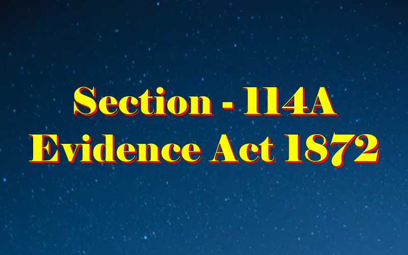 Section 114A of Indian Evidence Act