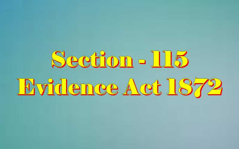 Section 115 of Indian Evidence Act