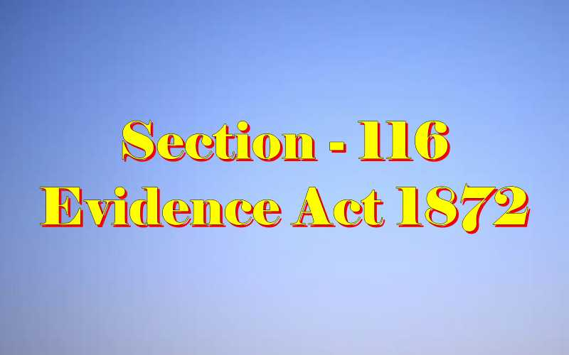 Section 116 of Indian Evidence Act